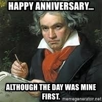 beethoven - Happy anniversary... although the day was mine first.