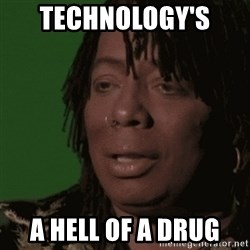Rick James - Technology's  A hell of a drug