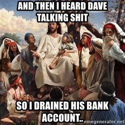 storytime jesus - and then i heard dave talking shit so i drained his bank account..
