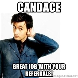 Doctor Who - Candace Great job with your referrals!