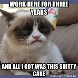 Birthday Grumpy Cat - work here for three years  and all I got was this shitty cake