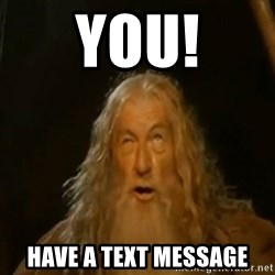 Gandalf You Shall Not Pass - You! Have a text message