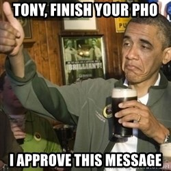 THUMBS UP OBAMA - Tony, finish your pho I approve this message