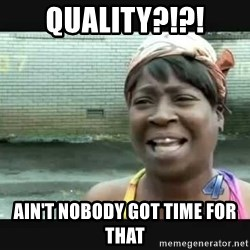 Sweet brown - QUALITY?!?! AIN'T NOBODY GOT TIME FOR THAT