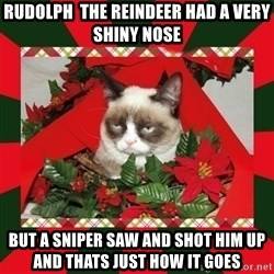 GRUMPY CAT ON CHRISTMAS - rudolph  the reindeer had a very shiny nose but a sniper saw and shot him up and thats just how it goes