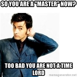 "Doctor Who - So you are a ""master"" now? Too bad you are not a time lord"