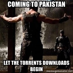 Bane Let the Games Begin - Coming to Pakistan Let the Torrents Downloads Begin