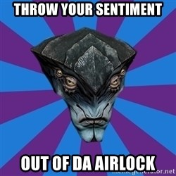 Javik the Prothean - THROW YOUR SENTIMENT OUT OF DA AIRLOCK