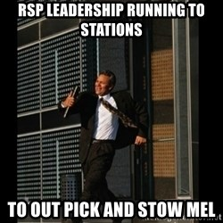 HAHA TIME FOR GUY - rsp leadership running to stations to out pick and stow Mel