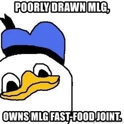 Dolan duck - Poorly drawn mlg, Owns mlg fast-food joint.