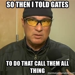 Steven Seagal Mma - So then i told gates to do that call them all thing