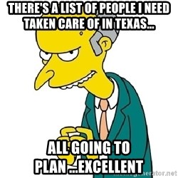 Mr Burns meme - There's a list of people I need taken care of in Texas... All going to plan ...Excellent