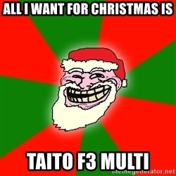 Santa Claus Troll Face - All I want for Christmas is Taito F3 Multi