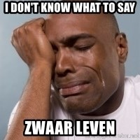 cryingblackman - I don't know what to say Zwaar leven