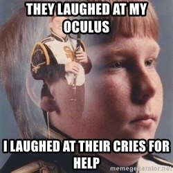 PTSD Clarinet Boy - They laughed at my Oculus  I laughed at their cries for help