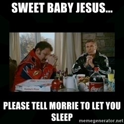 Dear lord baby jesus - Sweet Baby Jesus... please tell Morrie to let you sleep