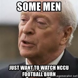 Michael Caine - Some men just want to watch NCCU football burn