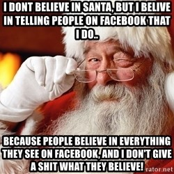 Capitalist Santa - I Dont Believe in Santa, But I belive in Telling people on Facebook that I do.. Because People Believe in everything they see on Facebook, and I don't give a shit what they believe!