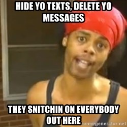 Bed Intruder - HIDE YO TEXTS, DELETE YO MESSAGES THEY SNITCHIN ON EVERYBODY OUT HERE