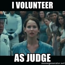 I volunteer as tribute Katniss - I volunteer As judge