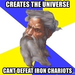 God - Creates the universe  Cant defeat iron chariots