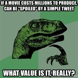 "Raptor - if a movie costs millions to produce, can be ""spoiled"" by a simple tweet What value is it, really?"