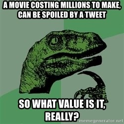 Raptor - a movie costing millions to make, can be spoiled by a tweet so what value is it, really?