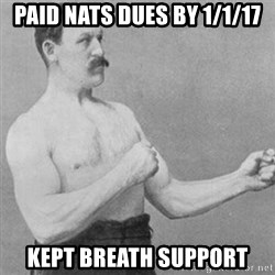 overly manly man - paid nats dues by 1/1/17 kept breath support