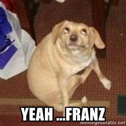 Oh You Dog -  Yeah ...Franz