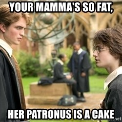 Harry Potter  - Your mamma's so fat,  her Patronus is a cake
