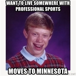 nerdy kid lolz - Want to live somewhere with professional sports Moves to Minnesota