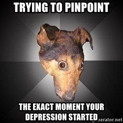 Depression Dog - Trying to pinpoint the exact moment your depression started