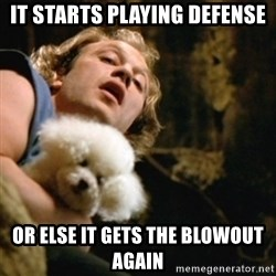 BuffaloBill - It starts playing defense Or else it gets the blowout again