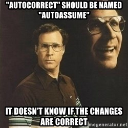 """will ferrell - """"Autocorrect"""" should be named """"Autoassume"""" It doesn't know if the changes are correct"""