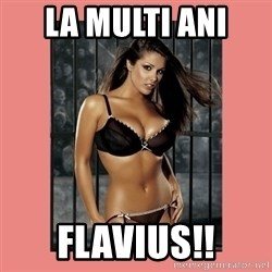 Hot Girl - LA MULTI ANI  FLAVIUS!!