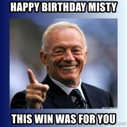 Jerry Jones - Happy Birthday Misty This win was for you