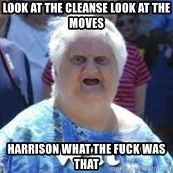 Fat Woman Wat - look at the cleanse look at the moves harrison what the fuck was that