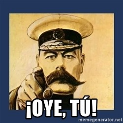 your country needs you -  ¡OYE, TÚ!