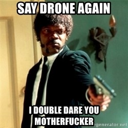 Jules Say What Again - SAY DRONE AGAIN I DOUBLE DARE YOU MOTHERFUCKER