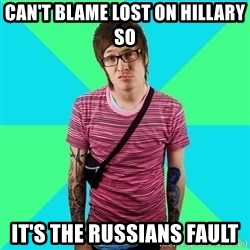Disingenuous Liberal - Can't blame lost on Hillary so It's the Russians fault