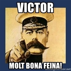 your country needs you - Victor molt bona feina!