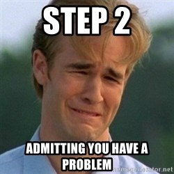 90s Problems - STEP 2 ADMITTING YOU HAVE A PROBLEM