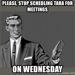 Bitch, Please grammar - Please, stop schedling Tara for meetings on Wednesday