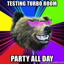 Party Bear - testing turbo room party all day