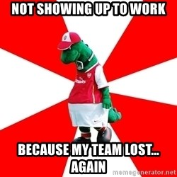 Arsenal Dinosaur - NOT SHOWING UP TO WORK BECAUSE MY TEAM LOST... AGAIN
