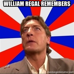 Regal Remembers - William Regal Remembers
