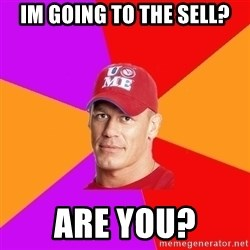 Hypocritical John Cena - im going to the sell? are you?