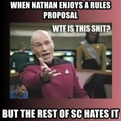 WTF IS THIS SHIT - When Nathan enjoys a rules proposal But the rest of SC hates it