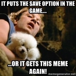 BuffaloBill - It puts the save option in the game.... ...or it gets this meme again!