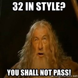 Gandalf You Shall Not Pass - 32 in style?  YOU SHALL NOT PASS!